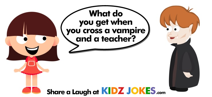 Vampire Joke! What do you get if you cross a teacher and a vampire?
